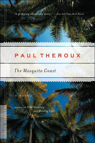 The Mosquito Coast By Paul Theroux Friends Of Atticus